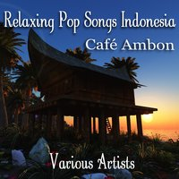 Café Ambon - Relaxing Pop Songs from Indonesia — сборник
