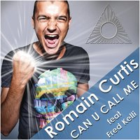 Can U Call Me — Romain Curtis, Romain Curtis Feat. Fred Kelli