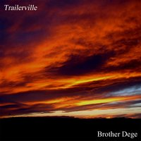 Trailerville — Brother Dege