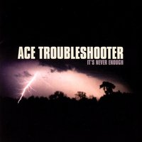 It's Never Enough — Ace Troubleshooter