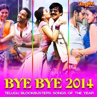 Bye Bye 2014 - Telugu Blockbusters Songs of the Year — Mani Sharma, Ilaiyaraaja, Chakri, S.S.Thaman, Arjun Janya