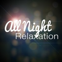All Night Relaxation — Spa, Relaxation and Dreams, All Night Sleeping Songs to Help You Relax, Música para Meditar y Relajarse, All Night Sleeping Songs to Help You Relax|Música para Meditar y Relajarse|Spa, Relaxation and Dreams