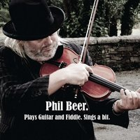 Plays Guitar and Fiddle Sings a Bit. — Phil Beer