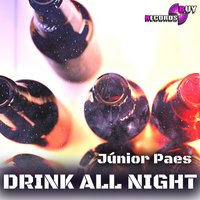 Drink All Night — Junior Paes