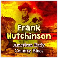 American Early Country Blues — Frank Hutchison, Frank Hutchinson