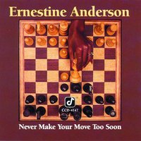 Never Make Your Move Too Soon — Ernestine Anderson