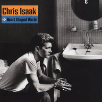 Heart Shaped World — Chris Isaak