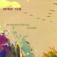 The Lost Art Of The Idle Moment — Carmen Rizzo