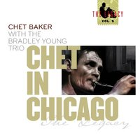 Chet in Chicago — Chet Baker, Chet Baker & Bradley Young