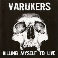 Killing Myself to Live — The Varukers