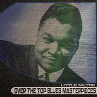 Over the Top Blues Masterpieces — Little Milton