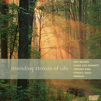 David Maslanka: Unending Stream of Life — Illinois State University Symphonic Winds, Stephen K. Steele