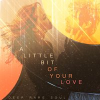 A Little Bit of Your Love - Deep Rare Soul — сборник