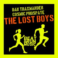 The Lost Boys — Dan Traxmander, Cosmic Phosphate