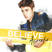 Believe Acoustic — Justin Bieber