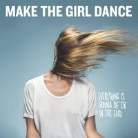 Everything Is Gonna Be Ok in the End — Make the Girl Dance