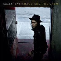Chaos And The Calm — James Bay