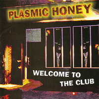 Welcome To the Club — Plasmic Honey
