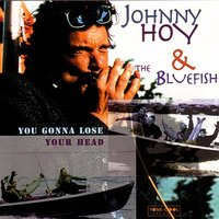 You Gonna Lose Your Head — Johnny Hoy And The Bluefish