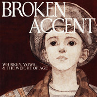 Whiskey, Vows, & the Weight of Age — Broken Accent