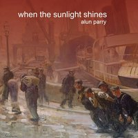 When the Sunlight Shines — Alun Parry