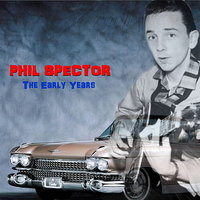 The Early Years — Phil Spector
