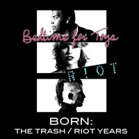 Born: The Trash / Riot Years — Bedtime for Toys
