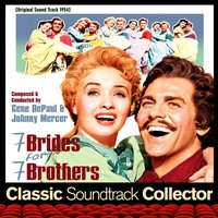 Seven Brides for Seven Brothers [1954] — Johnny Mercer, Gene DePaul, Saul Chaplin, Gene De Paul, Adolph Deutsch, MGM Studio Orchestra
