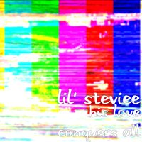 His Love Conquers All — Lil' Steviee