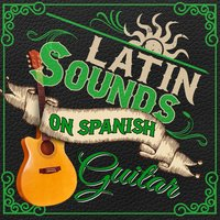 Latin Sounds on Spanish Guitar — Classical Guitar, Guitar Music, Spanish Latino Rumba Sound, Spanish Latino Rumba Sound|Classical Guitar|Guitar Music