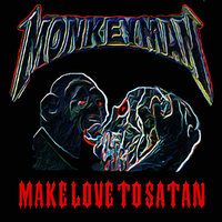 Make Love to Satan! — Monkeyman