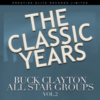 The Classic Years, Volume Two — Buck Clayton All Star Groups