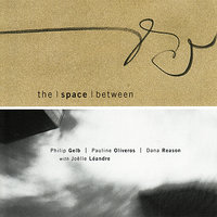 The Space Between with Joëlle Léandre — Pauline Oliveros, Joëlle Léandre, Dana Reason, Philip Gelb