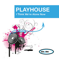I Think We're Alone Now — Playhouse