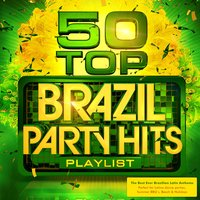 50 Top Brazil Party Hits Playlist - The Best Ever Brazilian Latin Anthems - Perfect for Latino Dance Parties, Summer BBQ's, Beach & Holidays — Brazillian Party DJs