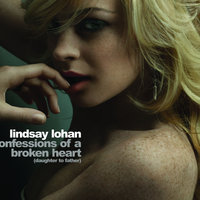 Confessions of A Broken Heart (Daughter To Father) — Lindsay Lohan