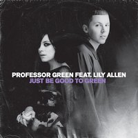 Just Be Good To Green — Lily Allen, Professor Green
