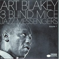 Three Blind Mice Vol. 1 — Art Blakey & The Jazz Messengers