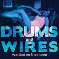 Waiting on the Moon — Drums and Wires