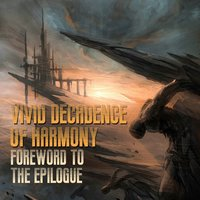 Foreword to the Epilogue — Vivid Decadence Of Harmony