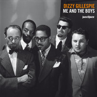 Me and the Boys - The Paris Sessions — Dizzy Gillespie, Don Byas, Hubert Fol, Bill Graham, Nat Peck