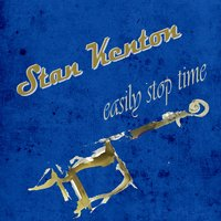 Easily Stop Time — Stan Kenton