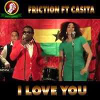 I Love You — Casita, Friction