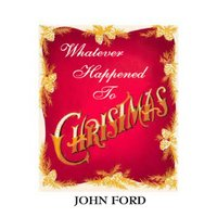 Whatever Happened to Christmas — John Ford