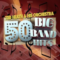 50 Big Band Favourites — Anne Shelton, Ted Heath, Ted Heath, His Orchestra