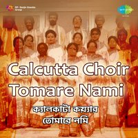 Calcutta Choir - Tomare Nami — Calcutta Choir