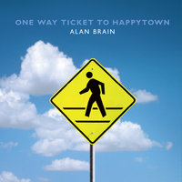 One Way Ticket to Happytown — Alan Brain