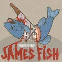 The Dark Side of James Fish — James Fish