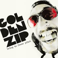 Bring to Fever Pitch — Golden Zip