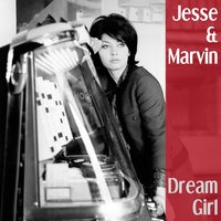 Dream Girl — Jesse & Marvin